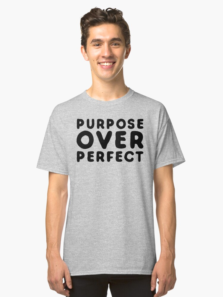 Purpose Over Perfect Inspirational Classic T-Shirt Front