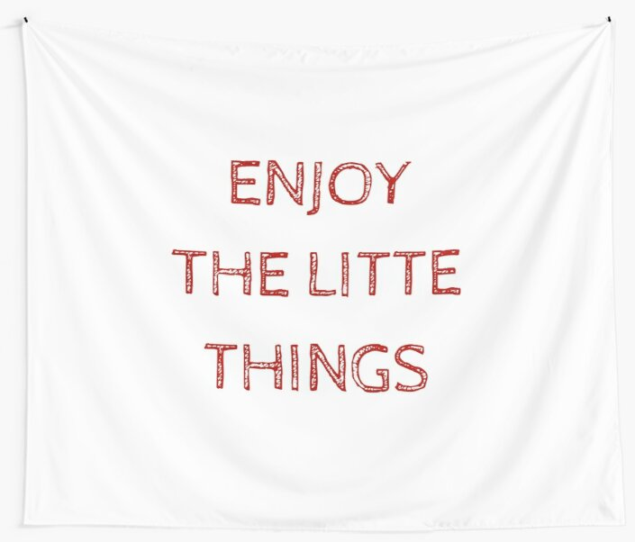 ENJOY THE LITTLE THINGS by IdeasForArtists