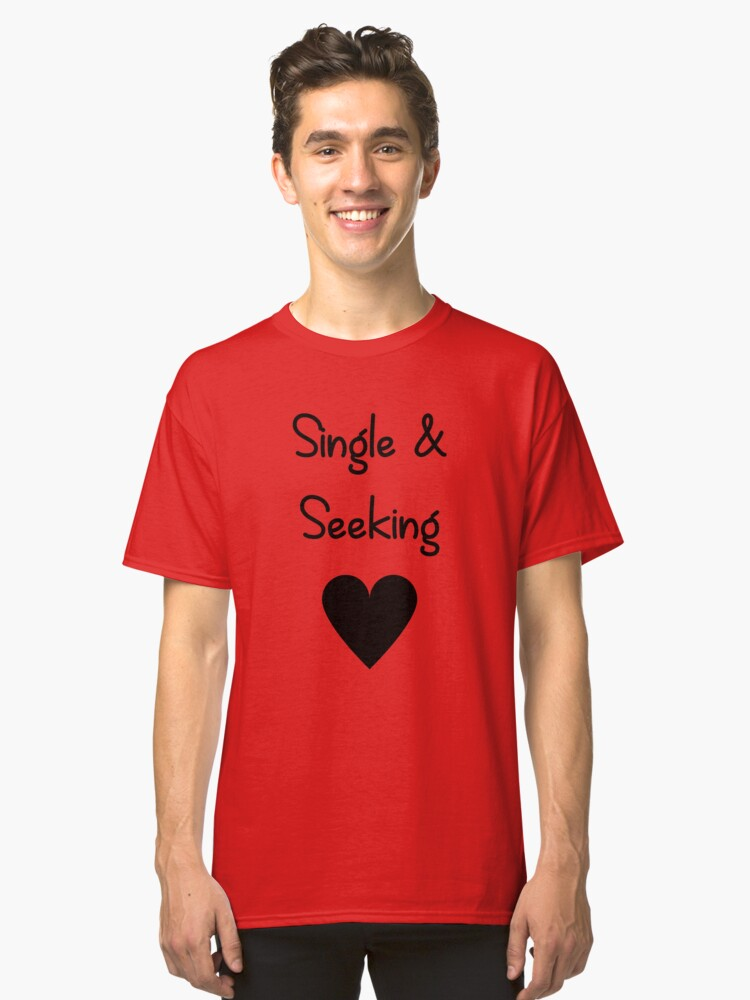 Single and Seeking with heart Shirt Classic T-Shirt Front
