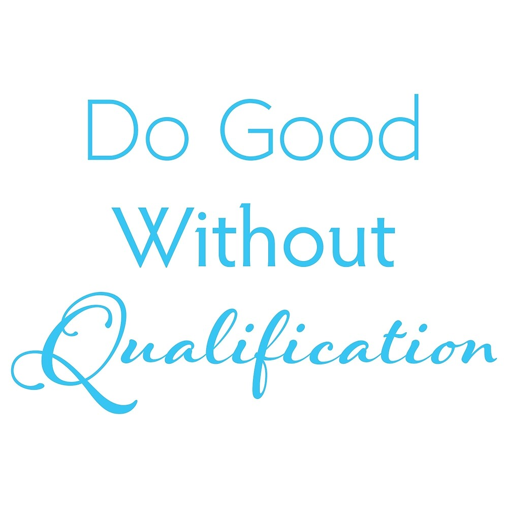 Do Good Without Qualification by sbiddle