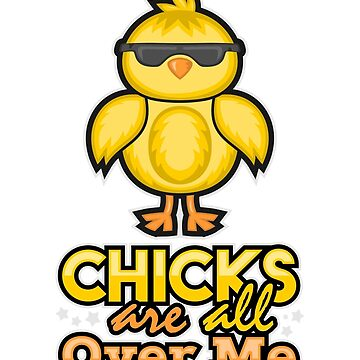 Chicks are all over me by Schimmi