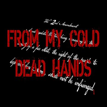 From My Cold Dead Hands - 2nd Amendment  by PETRIPRINTS
