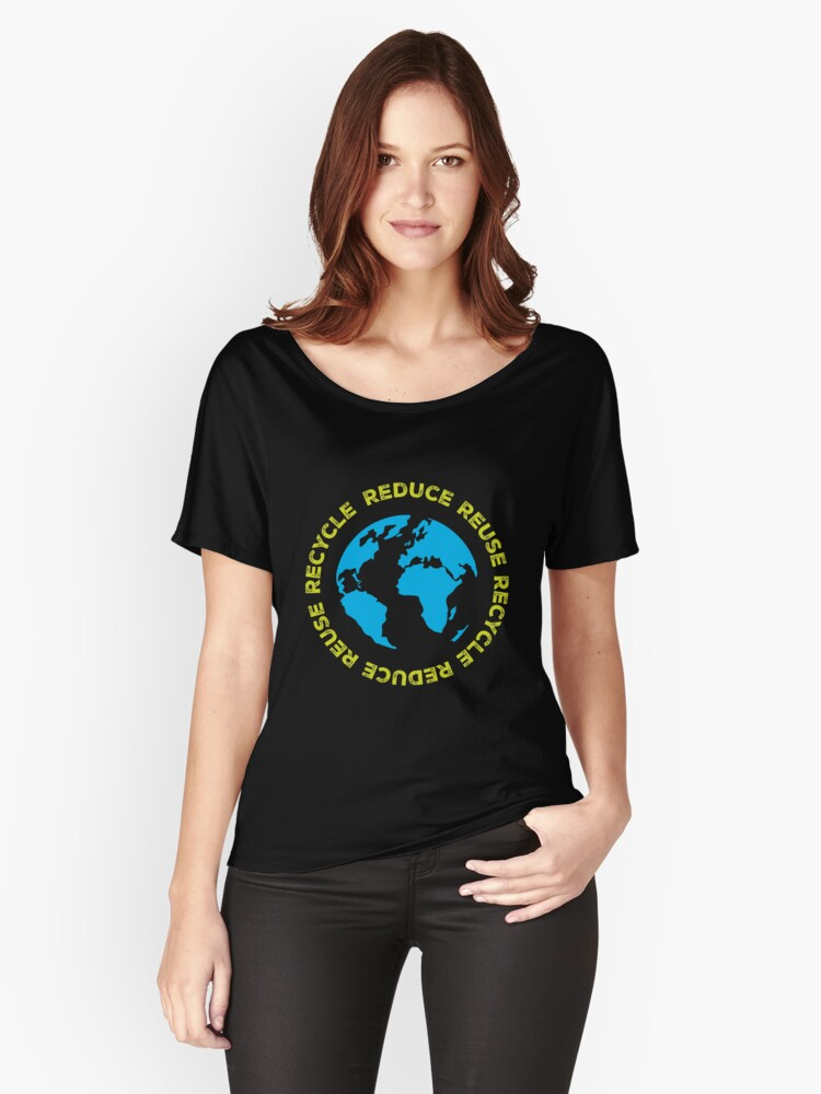 Reduce Reuse Recycle Planet Love Earth Day April 2018 Women's Relaxed Fit T-Shirt Front