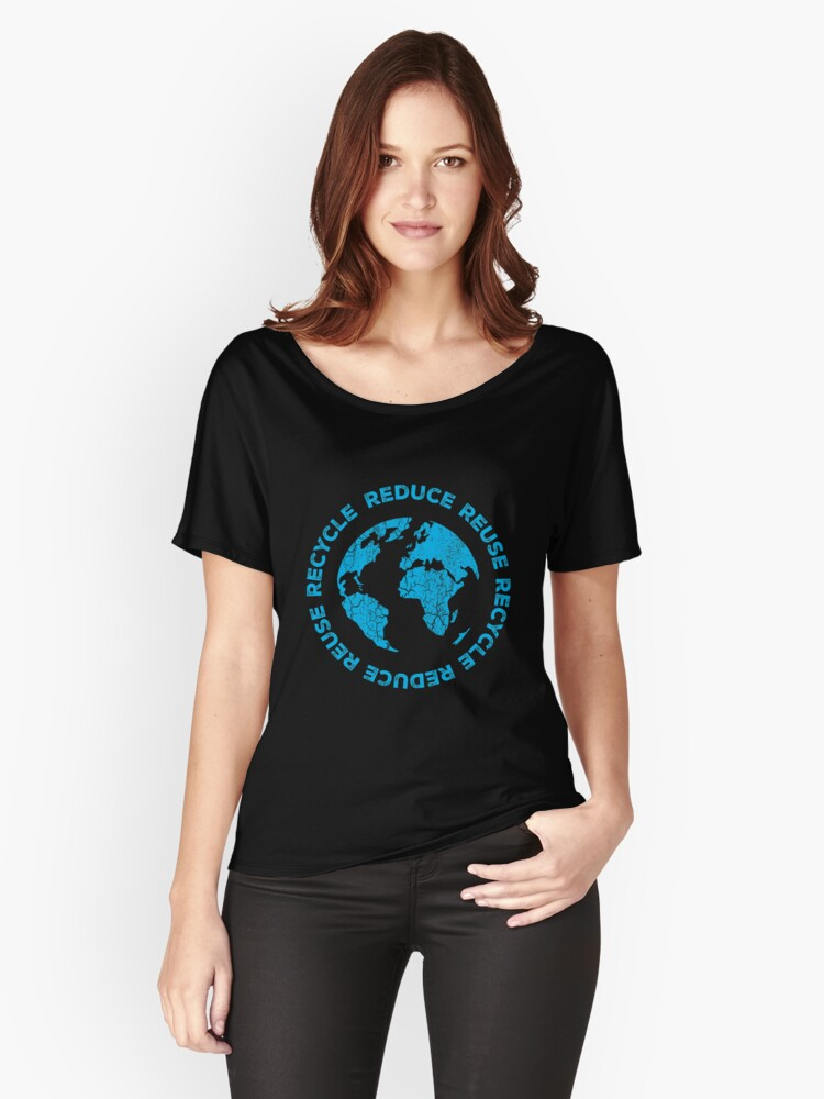 Reduce Reuse Recycle Love Green Cean Planet Earth Day Women's Relaxed Fit T-Shirt Front
