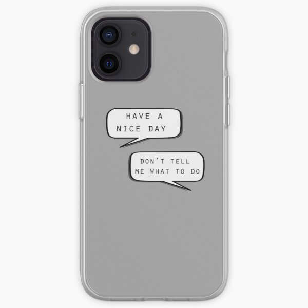 """""""Have a nice day""""\""""Don't tell me what to do"""" iPhone Soft Case"""