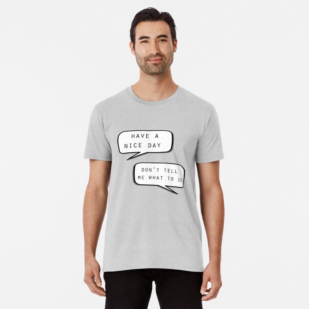 """""""Que tengas un buen día"""" """"No me digas qué hacer"""" Camiseta premium"""