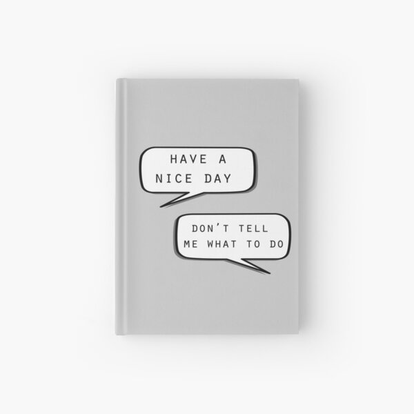 """Have a nice day""\""Don't tell me what to do"" Hardcover Journal"