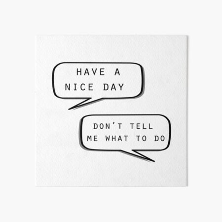 """Have a nice day""\""Don't tell me what to do"" Art Board Print"