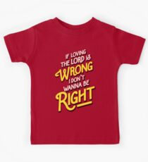 If Loving The Lord Is Wrong I Don't Wanna Be Right (Coming To America) Kids Tee