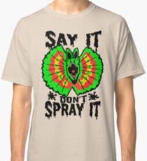 Say It Don't Spray It (Jurassic Park)  Classic T-Shirt