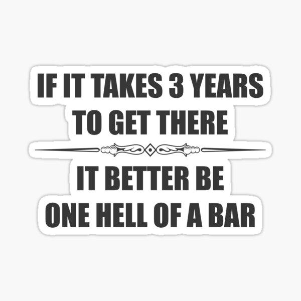 Law Student Bar Exam Gifts - If It Takes 3 Years to Get There It Better Be One Hell of a Bar Funny Gift Ideas for Law School Students & Future Lawyer Attorney for Graduation Sticker