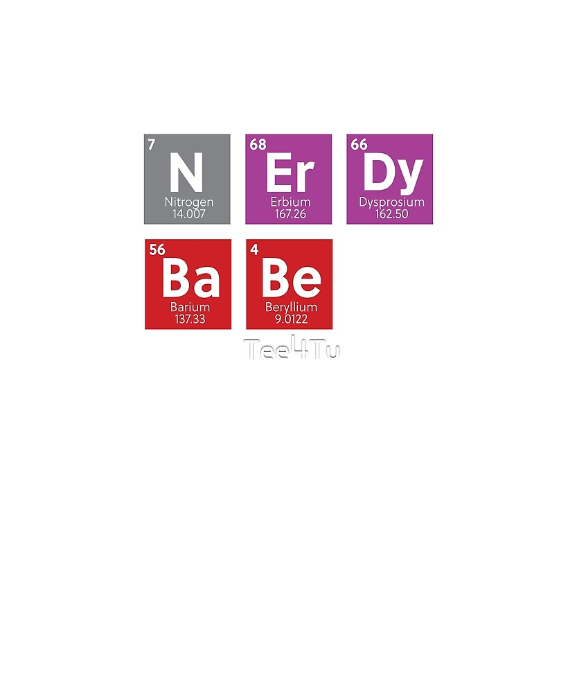Nerdy Babe - Periodic Table by Tee4Tu