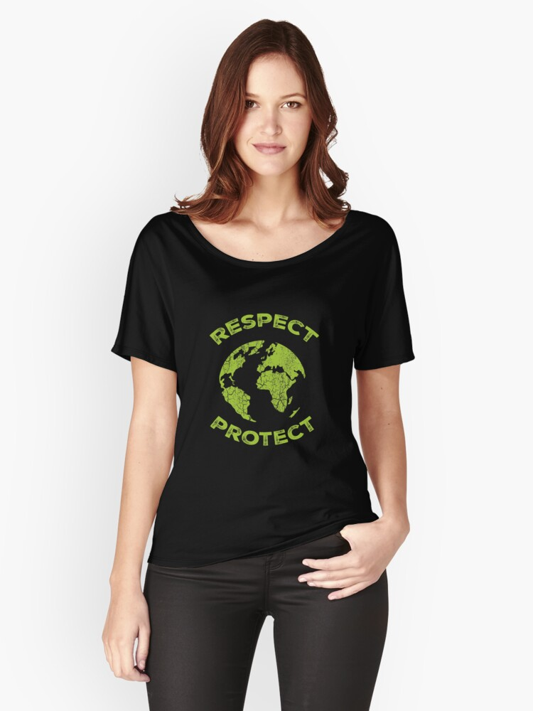Protect & Respect Mother Earth Day 2018 Protect Environment Women's Relaxed Fit T-Shirt Front