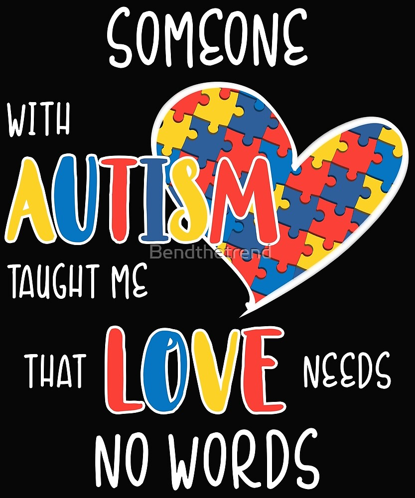Autism Love needs no words by Bendthetrend