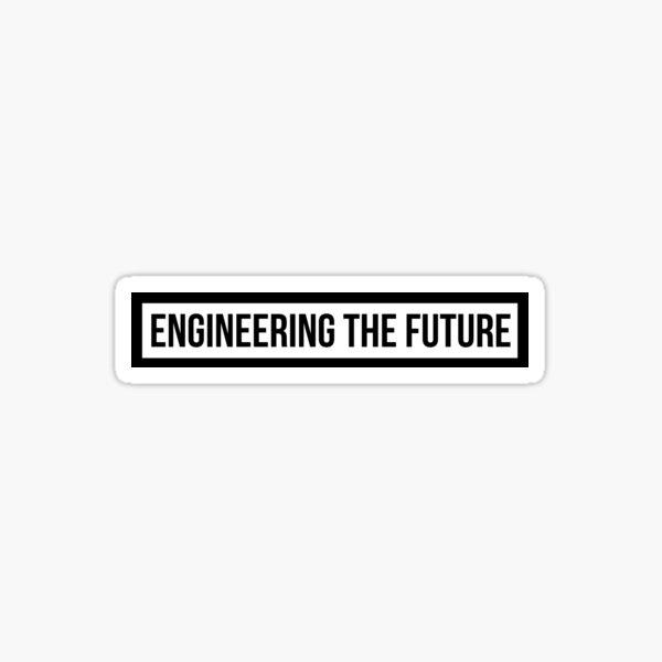 Engineering the Future Sticker