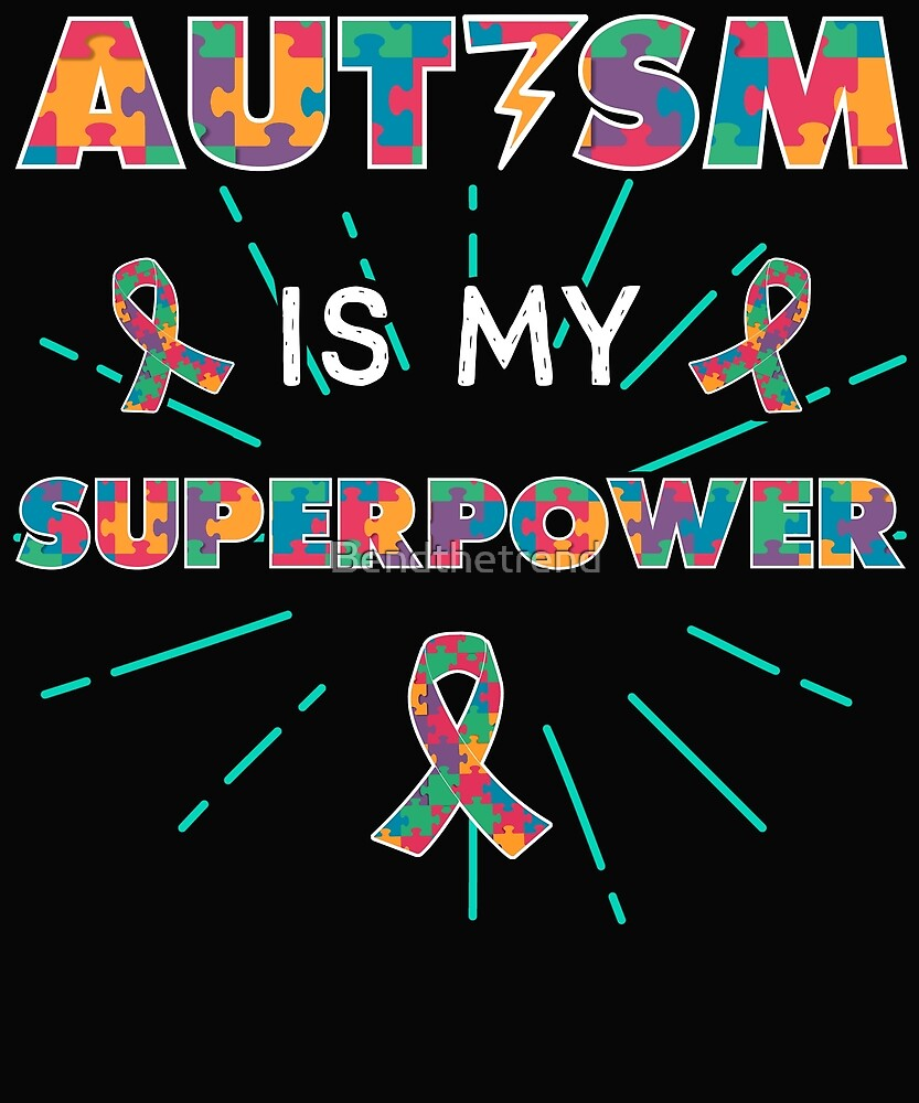 Autism autism is my superpower by Bendthetrend