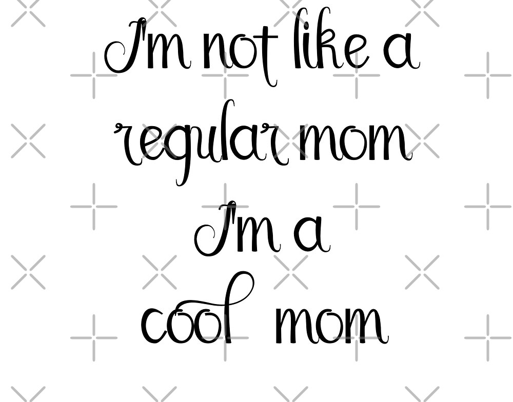 I'm Not A Regular Mom I'm A Cool Mom Handwritten Script Saying by ColorFlowArt