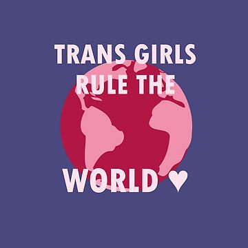 Trans Girls Rule The World (v1) by chaotichomo