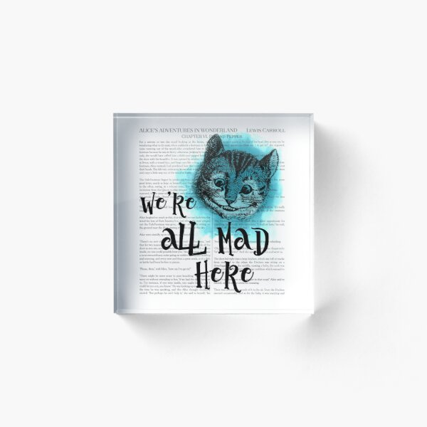 Alice in Wonderland - We're All Mad Here Acrylic Block