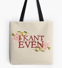 I Kant even Tote Bag
