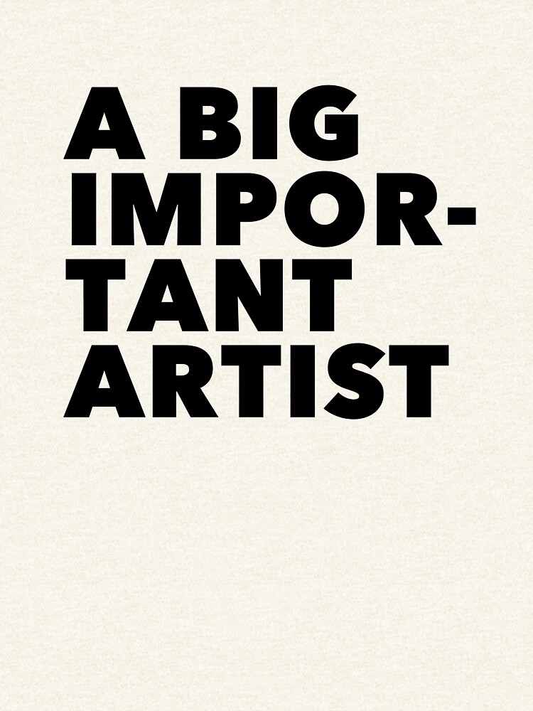 A BIG IMPORTANT SHIRT - black text by jealouscurator