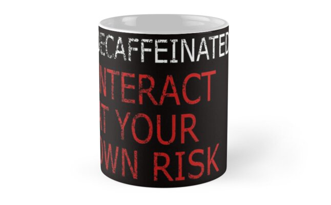 Decaffeinated: Interact At Your Own Risk Coffee Mug by shagsntags
