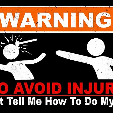Warning, To Avoid In Injury - Don't Tell Me How To Do My Job by DamselOverdrive