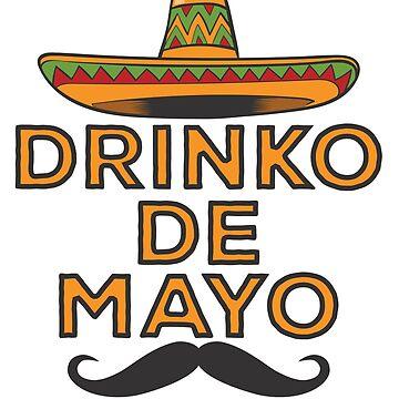 Drinko de Mayo - Funny Cinco de Mayo Shirt by ericbracewell
