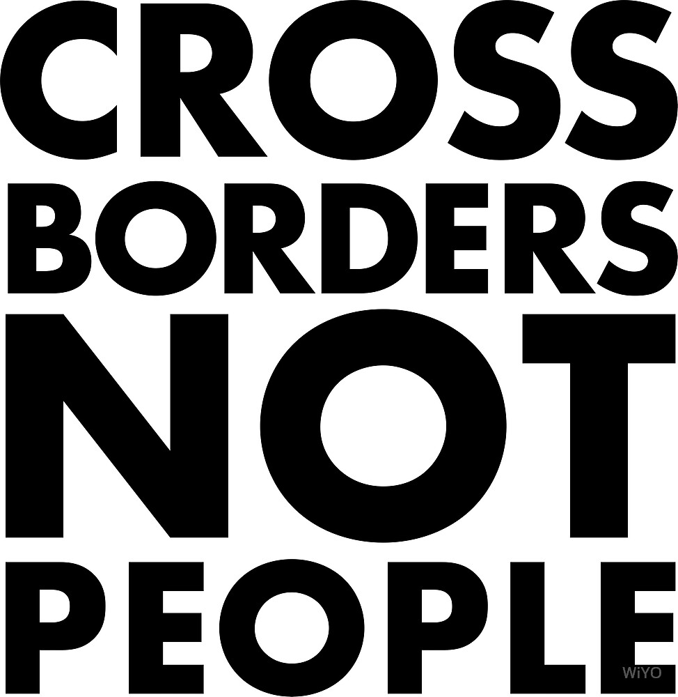 Cross Boarders Not People by WiYO