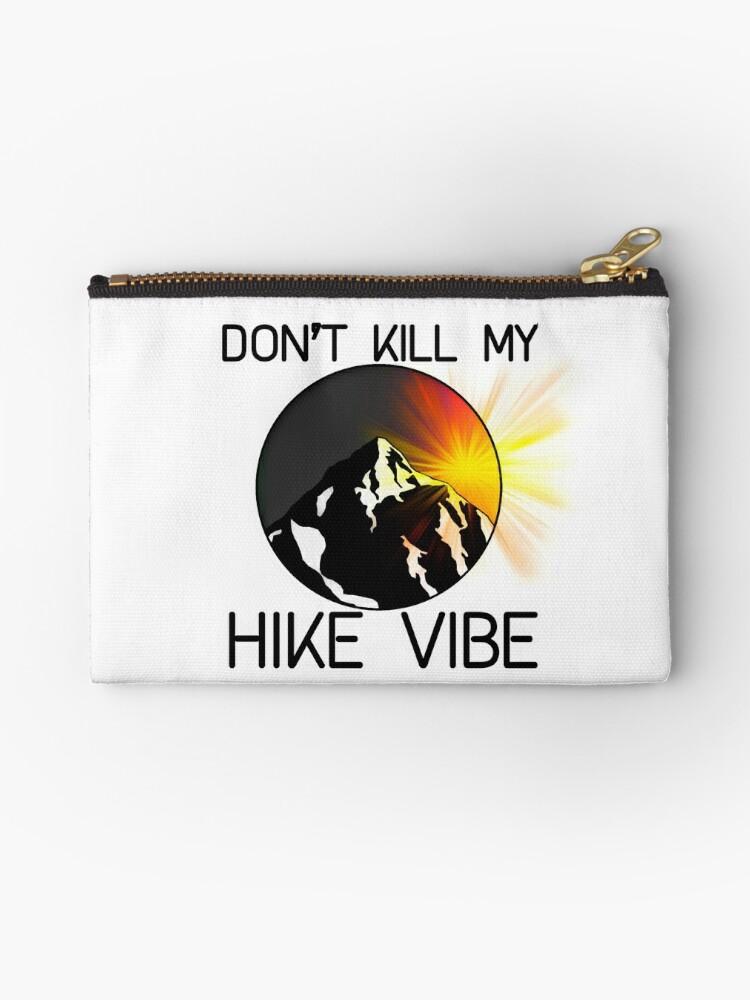 Dont Kill My Hike Vibe by theshabbycactus