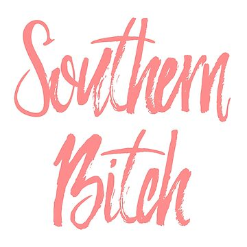 Southern Bitch - Cute and Trendy Phone and Laptop Sticker by itswillharris