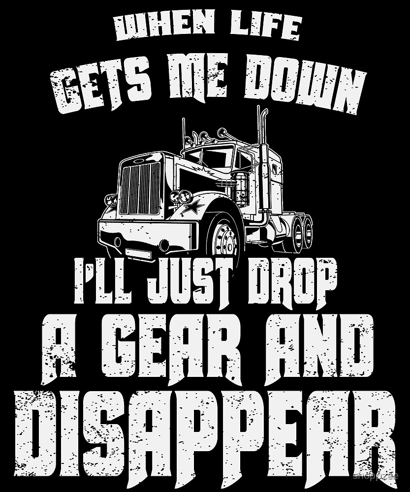 Life Gets Me Down Drop A Gear Disappear Funny Trucker T by shoppzee