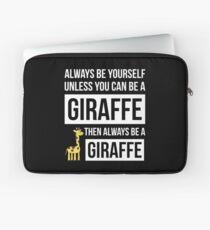 Always Be Yourself Unless You Can Be A Giraffe Laptop Sleeve