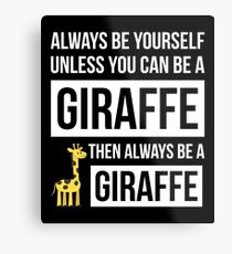 Always Be Yourself Unless You Can Be A Giraffe Metal Print