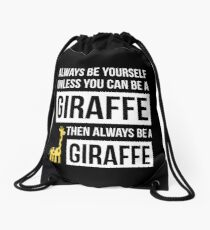 Always Be Yourself Unless You Can Be A Giraffe Drawstring Bag