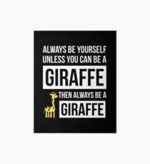 Always Be Yourself Unless You Can Be A Giraffe Art Board