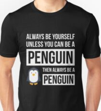 Always Be Yourself Unless You Can Be A Penguin Unisex T-Shirt