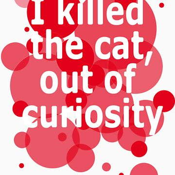 Curiosity killed the cat by speechless
