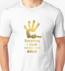 Gold Hand - Everything i touch turns into GOLD Unisex T-Shirt