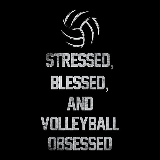 Funny Volleyball Quotes Stressed, Blessed, And Volleyball Obsessed Funny Volleyball Quotes  Funny Volleyball Quotes