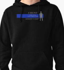 I Hunt The Evil You Pretend Doesn't Exist Pullover Hoodie