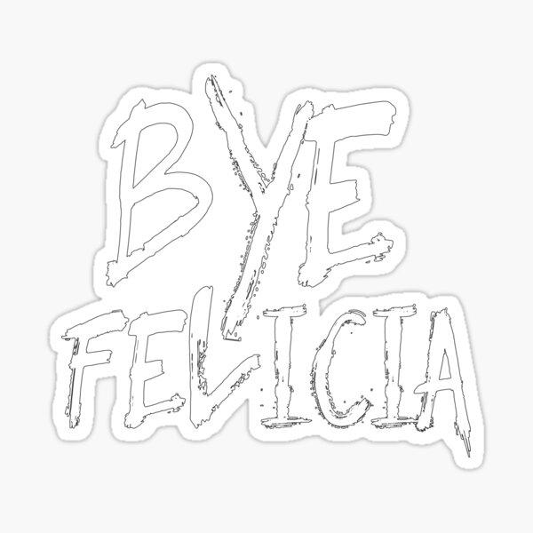 Bye Felicia Funny Bye Felicia Meme Friday Sticker