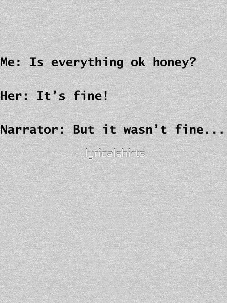 Narrator: But it wasn't fine... dark text by lyricalshirts