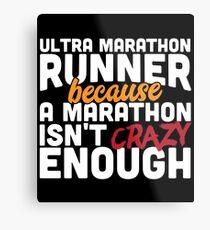 Ultra Marathon Runner Because a Marathon Isn't Crazy Enough Metal Print