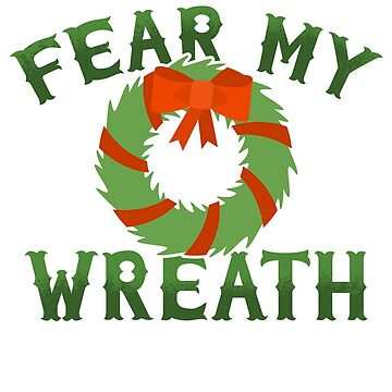 Fear My Wreath - Funny Christmas Gift Santa Claus Naughty List by lookhumandesign