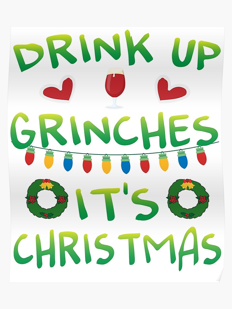 Funny Christmas Pictures.Drink Up Grinches It S Christmas Funny Christmas Gift Drinking Team Poster
