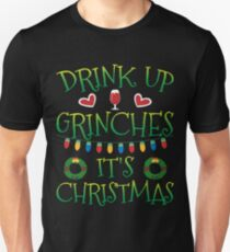 Drink Up Grinches It's Christmas - Funny Christmas Gift Drinking Team Unisex T-Shirt