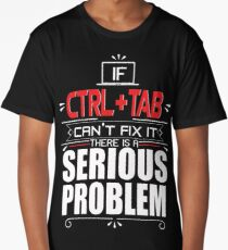 If Control Tab Can't Fix It There Is A Serious Problem Long T-Shirt