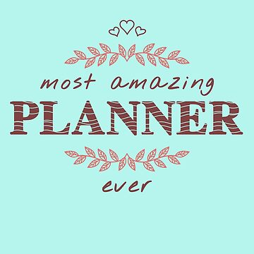 Most Amazing Planner Ever T-Shirt, Phone Cases And Other Gifts by MemWear