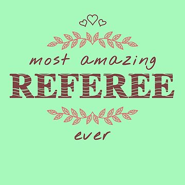 Most Amazing Referee Ever T-Shirt, Phone Cases And Other Gifts by MemWear
